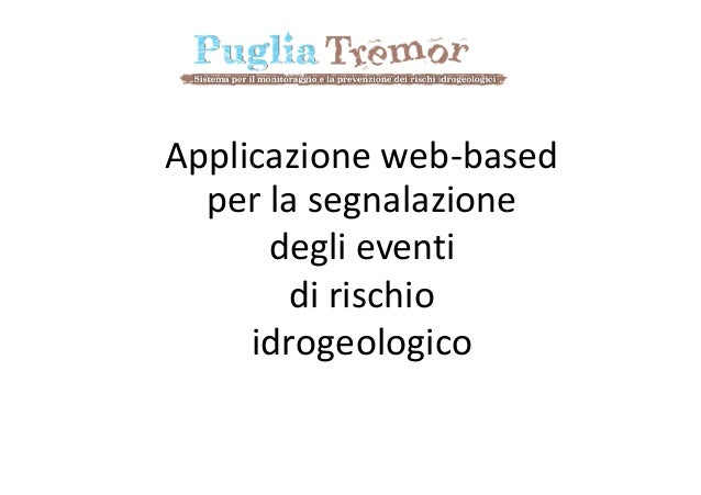 Applicazione web based licazione web-based per la segnalazione er degli eventi di rischio idrogeologico