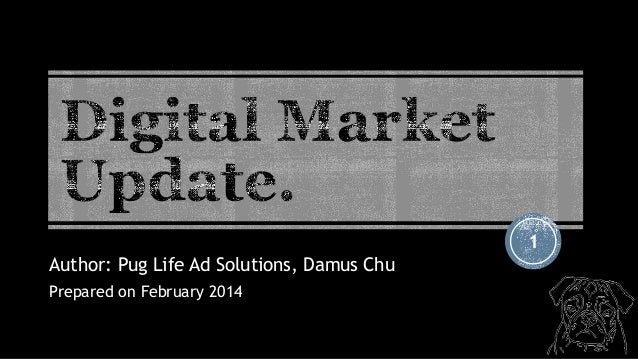 1 Author: Pug Life Ad Solutions, Damus Chu Prepared on February 2014