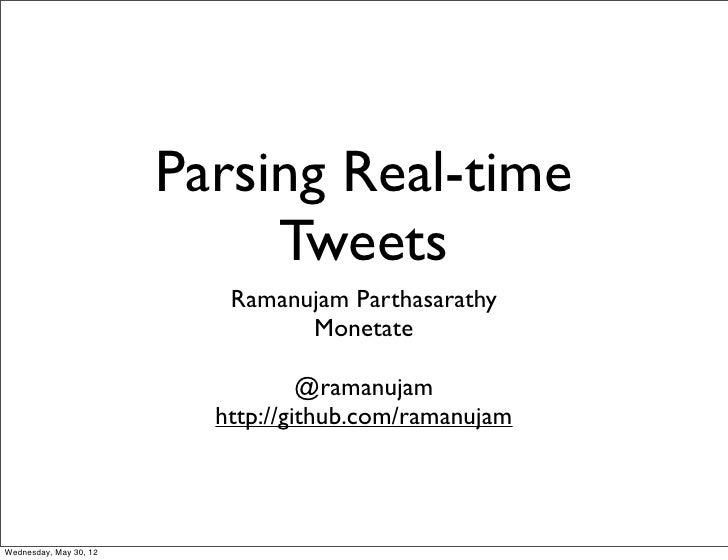 Parsing Real-time                             Tweets                           Ramanujam Parthasarathy                    ...