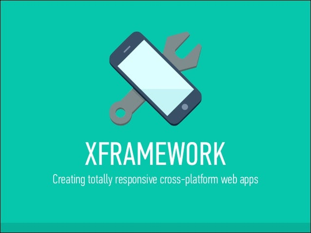 XFRAMEWORK Creating totally responsive cross-platform web apps