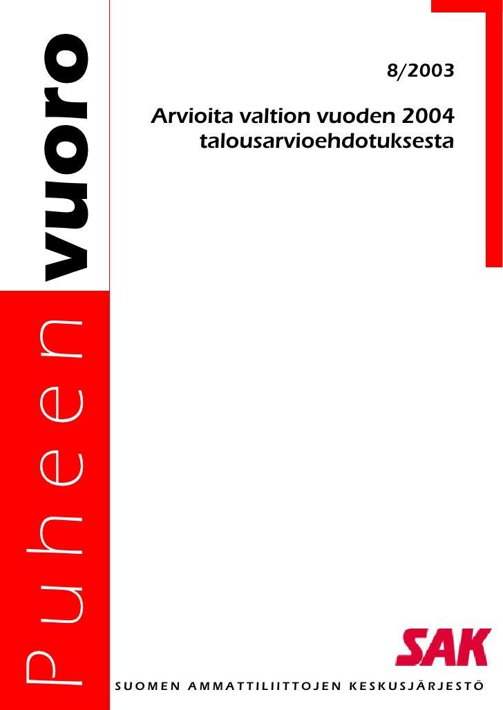P u h e e n vuoro                               8/2003                       Arvioita valtion vuoden 2004                 ...