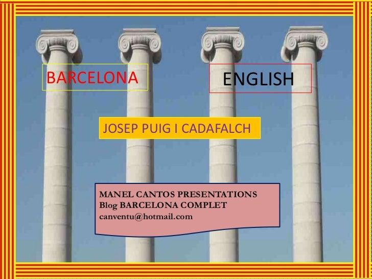 BARCELONA                ENGLISH     JOSEP PUIG I CADAFALCH     MANEL CANTOS PRESENTATIONS     Blog BARCELONA COMPLET     ...