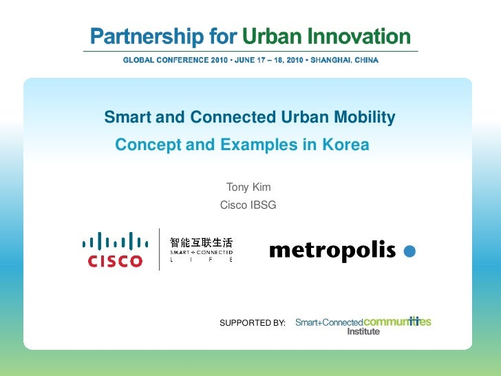 Smart and Connected Urban Mobility  Concept and Examples in Korea                Tony Kim              Cisco IBSG         ...