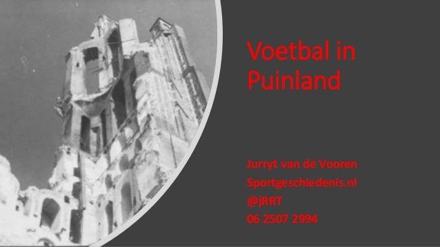 Voetbal in Puinland Jurryt van de Vooren Sportgeschiedenis.nl @jRRT 06 2507 2994