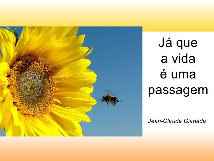 Já que  a vida  é umapassagemJean-Claude Gianada
