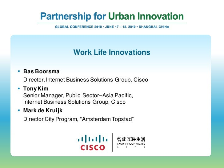 Work Life Innovations   Bas Boorsma   Director, Internet Business Solutions Group, Cisco  Tony Kim   Senior Manager, Pub...