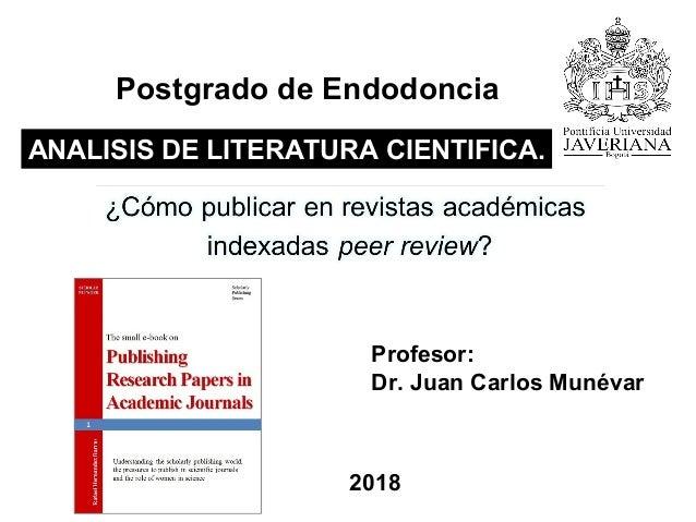 Postgrado de Endodoncia ANALISIS DE LITERATURA CIENTIFICA.ANALISIS DE LITERATURA CIENTIFICA. Profesor: Dr. Juan Carlos Mun...