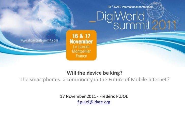 Will the device be king?The smartphones: a commodity in the Future of Mobile Internet?                17 November 2011 - F...