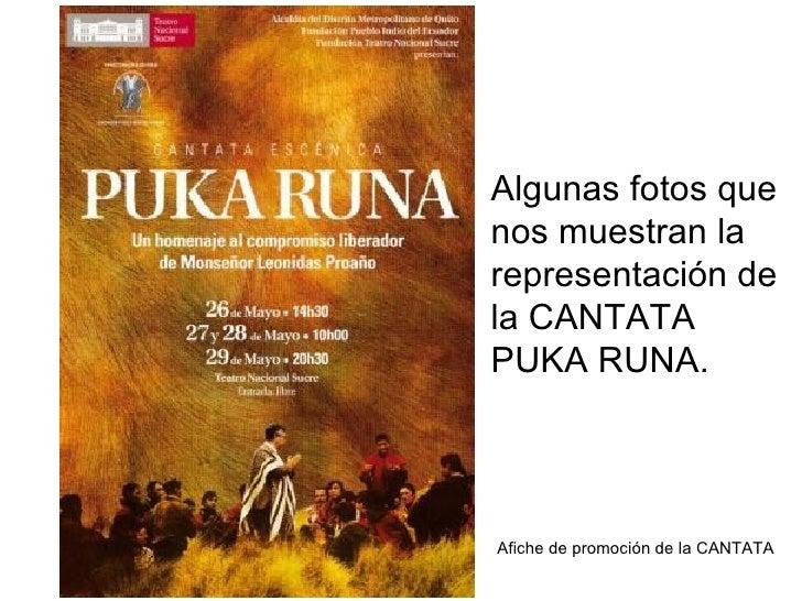 Algunas fotos que nos muestran la representación de la CANTATA PUKA RUNA. Afiche de promoción de la CANTATA