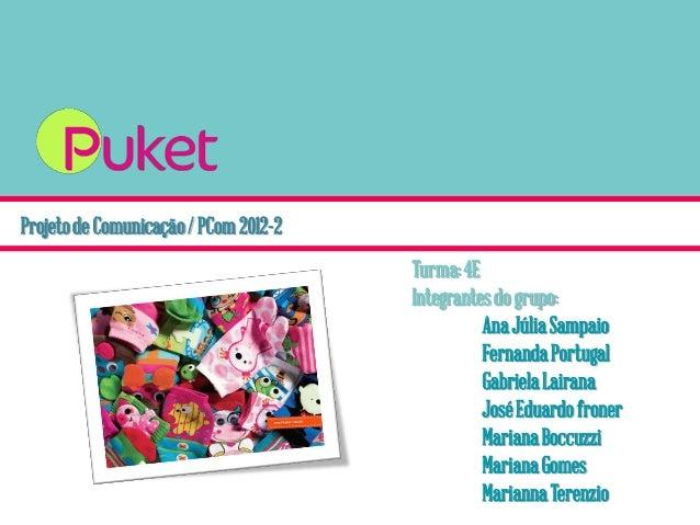 Projetode Comunicação/ PCom 2012-2 Turma:4E Integrantesdo grupo: AnaJúliaSampaio FernandaPortugal GabrielaLairana JoséEdua...
