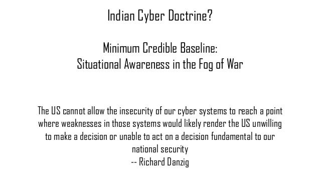 Indian Cyber Doctrine? Minimum Credible Baseline: Situational Awareness in the Fog of War The US cannot allow the insecuri...