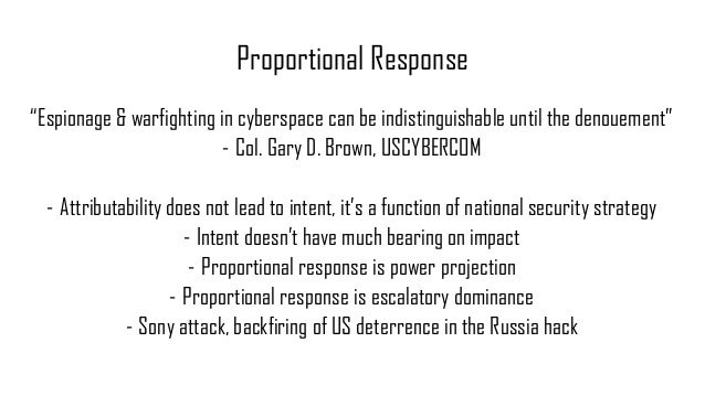 """Proportional Response """"Espionage & warfighting in cyberspace can be indistinguishable until the denouement"""" - Col. Gary D...."""