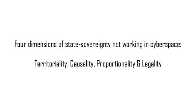Four dimensions of state-sovereignty not working in cyberspace: Territoriality, Causality, Proportionality & Legality