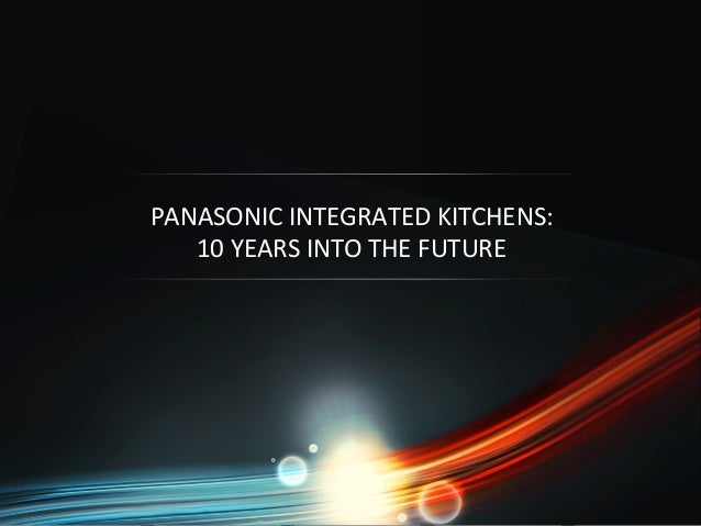 PANASONIC INTEGRATED KITCHENS: 10 YEARS INTO THE FUTURE