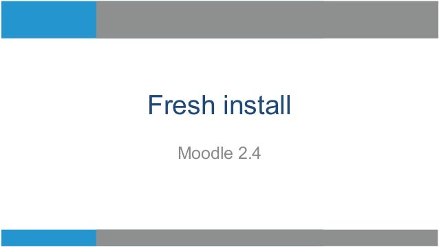 Fresh install  Moodle 2.4
