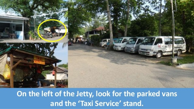 On the left of the Jetty, look for the parked vans  and the 'Taxi Service' stand.