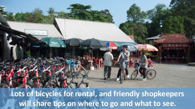 Lots of bicycles for rental, and friendly shopkeepers  will share tips on where to go and what to see.