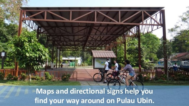 Maps and directional signs help you  find your way around on Pulau Ubin.