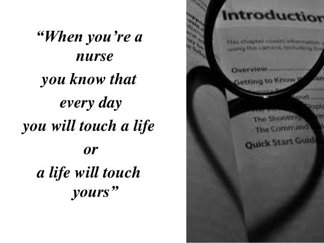"""""""When you're a nurse you know that every day you will touch a life or a life will touch yours"""""""
