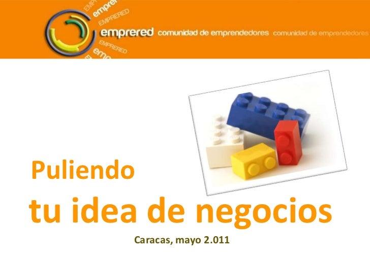 Puliendo<br />tu idea de negocios<br />Caracas, mayo 2.011<br />