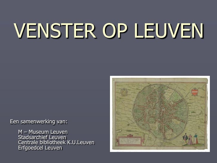 VENSTER OP LEUVEN<br />Een samenwerking van:M – Museum LeuvenStadsarchief LeuvenCentrale bibliotheek K.U.LeuvenErfgoedcel ...
