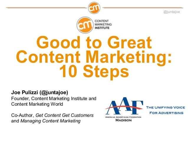 @juntajoeGood to GreatContent Marketing:10 StepsJoe Pulizzi (@juntajoe)Founder, Content Marketing Institute andContent Mar...