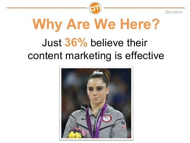@juntajoeOur Biggest ContentMarketing Challenge•Producing Enough Content•Producing the Kind of Contentthat Engages