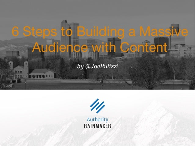 by @JoePulizzi 6 Steps to Building a Massive Audience with Content