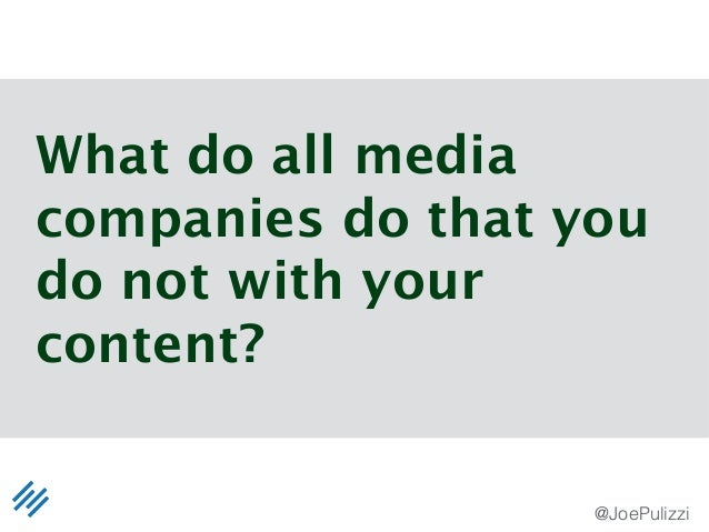 @JoePulizzi What do all media companies do that you do not with your content?