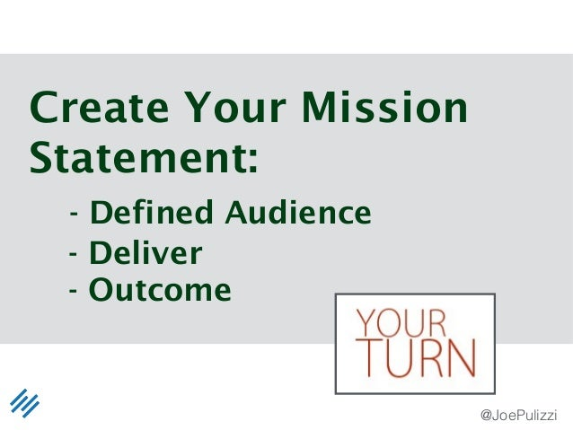 @JoePulizzi Create Your Mission Statement: - Defined Audience - Deliver - Outcome