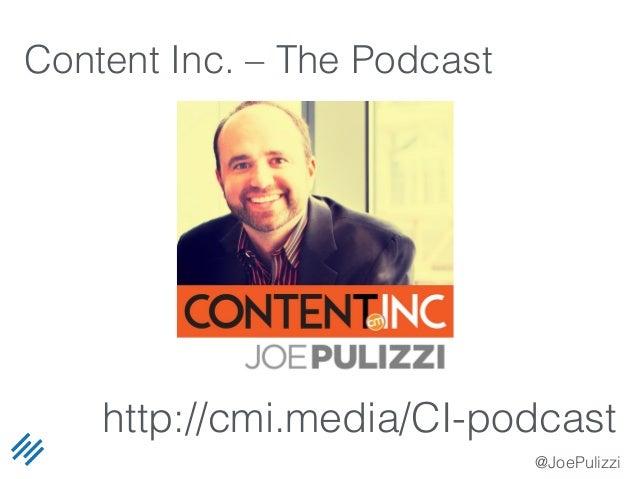 @JoePulizzi Content Inc. – The Podcast http://cmi.media/CI-podcast