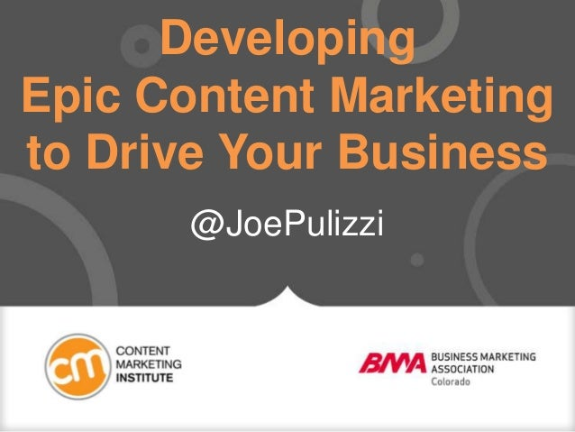 Developing Epic Content Marketing to Drive Your Business @JoePulizzi