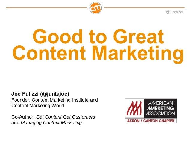 @juntajoe  Good to GreatContent MarketingJoe Pulizzi (@juntajoe)Founder, Content Marketing Institute andContent Marketing ...