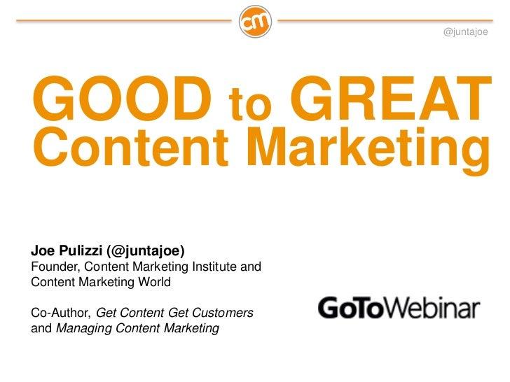 @juntajoeGOOD to GREATContent MarketingJoe Pulizzi (@juntajoe)Founder, Content Marketing Institute andContent Marketing Wo...