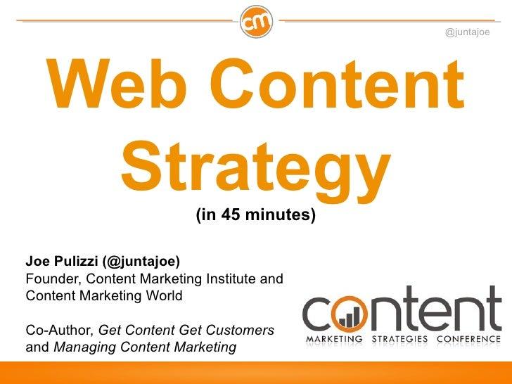 @juntajoe   Web Content    Strategy              (in 45 minutes)Joe Pulizzi (@juntajoe)Founder, Content Marketing Institut...
