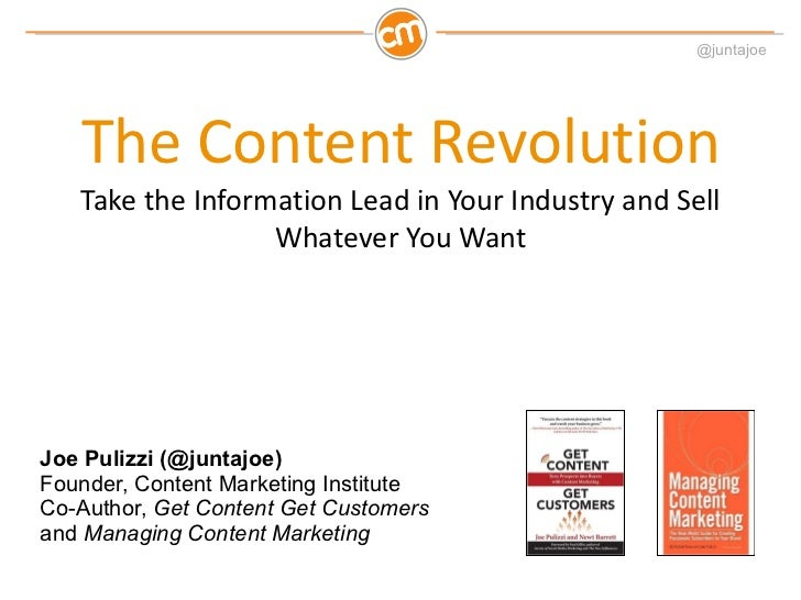 The Content Revolution Take the Information Lead in Your Industry and Sell Whatever You Want Joe Pulizzi (@juntajoe) Found...