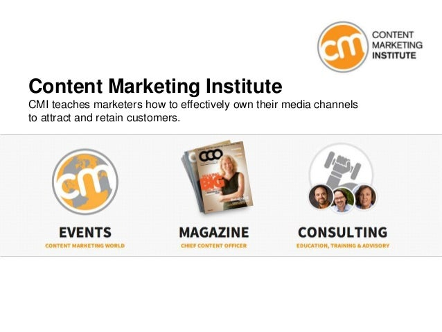 Content Marketing Institute CMI teaches marketers how to effectively own their media channels to attract and retain custom...