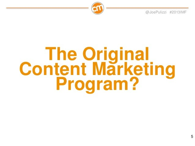 @JoePulizzi #2013IMF  The Original Content Marketing Program? 5