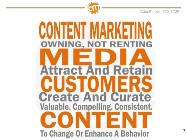 @JoePulizzi #2013IMF  Content Marketing is… • • • • •  Editorially-based Marketing backed Behavior-driven Targeted Multi-p...