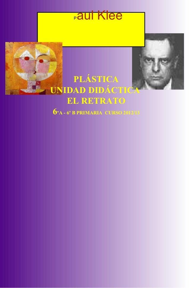 P   aul Klee         PLÁSTICAUNIDAD DIDÁCTICA      EL RETRATO6ºA - 6º B PRIMARIA CURSO 2012/13
