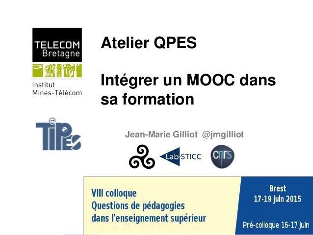 Atelier QPES Intégrer un MOOC dans sa formation Jean-Marie Gilliot @jmgilliot