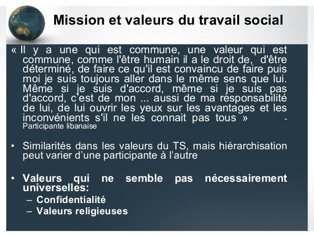 Mission et valeurs du travail social « Il y a une qui est commune, une valeur qui est commune, comme l'être humain il a le...