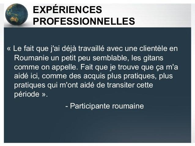 EXPÉRIENCES PROFESSIONNELLES «Le fait que j'ai déjà travaillé avec une clientèle en Roumanie un petit peu semblable, les ...