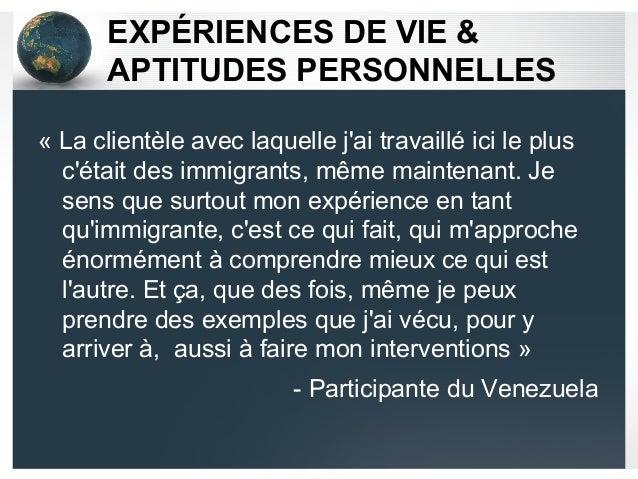EXPÉRIENCES DE VIE & APTITUDES PERSONNELLES «Laclientèleaveclaquellej'aitravailléicileplus c'étaitdesimmigrant...