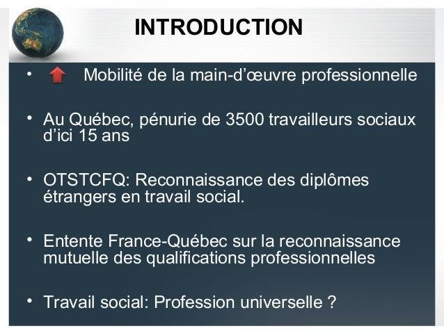 INTRODUCTION • Mobilité de la main-d'œuvre professionnelle • Au Québec, pénurie de 3500 travailleurs sociaux d'ici 15 ans ...