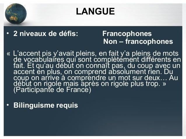 LANGUE • 2 niveaux de défis: Francophones Non – francophones « L'accent pis y'avait pleins, en fait y'a pleins de mots de ...