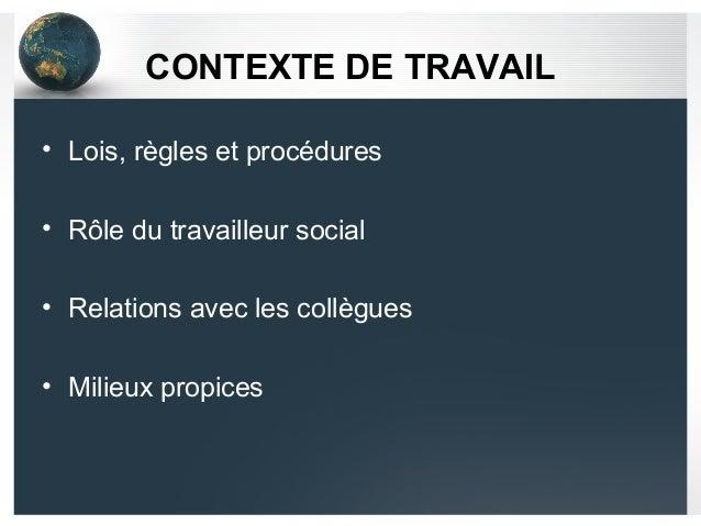 CONTEXTE DE TRAVAIL • Lois, règles et procédures • Rôle du travailleur social • Relations avec les collègues • Milieux pro...