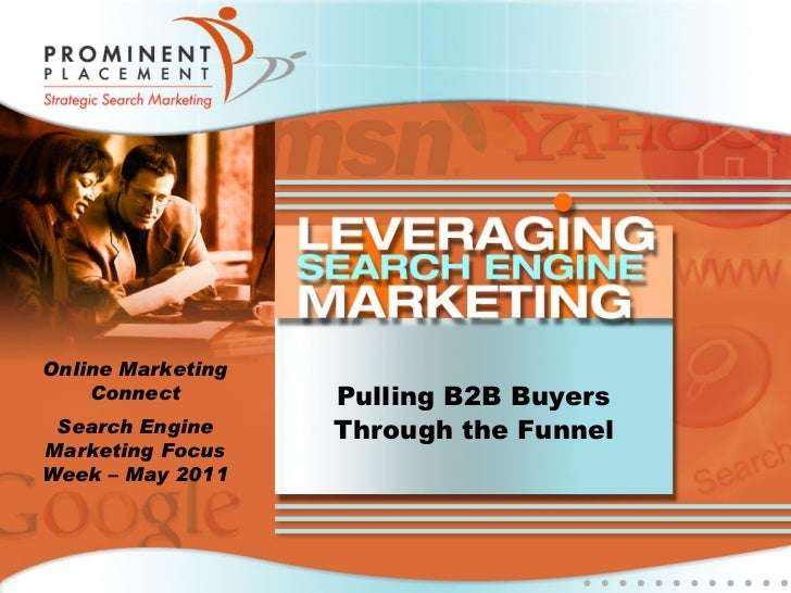 Pulling B2B Buyers Through the Funnel Online Marketing Connect Search Engine Marketing Focus Week – May 2011