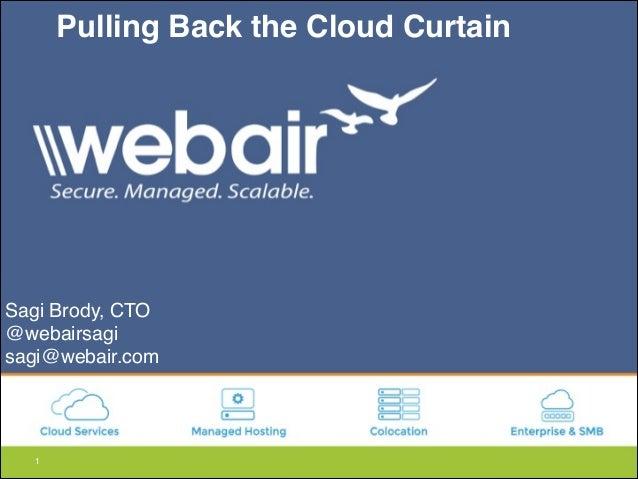 """1 Pulling Back the Cloud Curtain Sagi Brody, CTO"""" @webairsagi"""" sagi@webair.com"""
