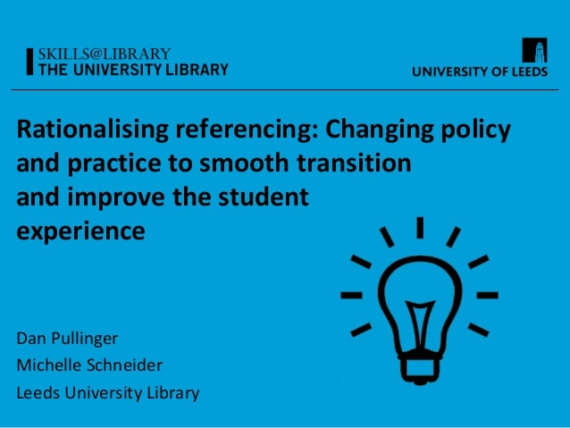 Rationalising referencing: Changing policy and practice to smooth transition and improve the student experience Dan Pullin...
